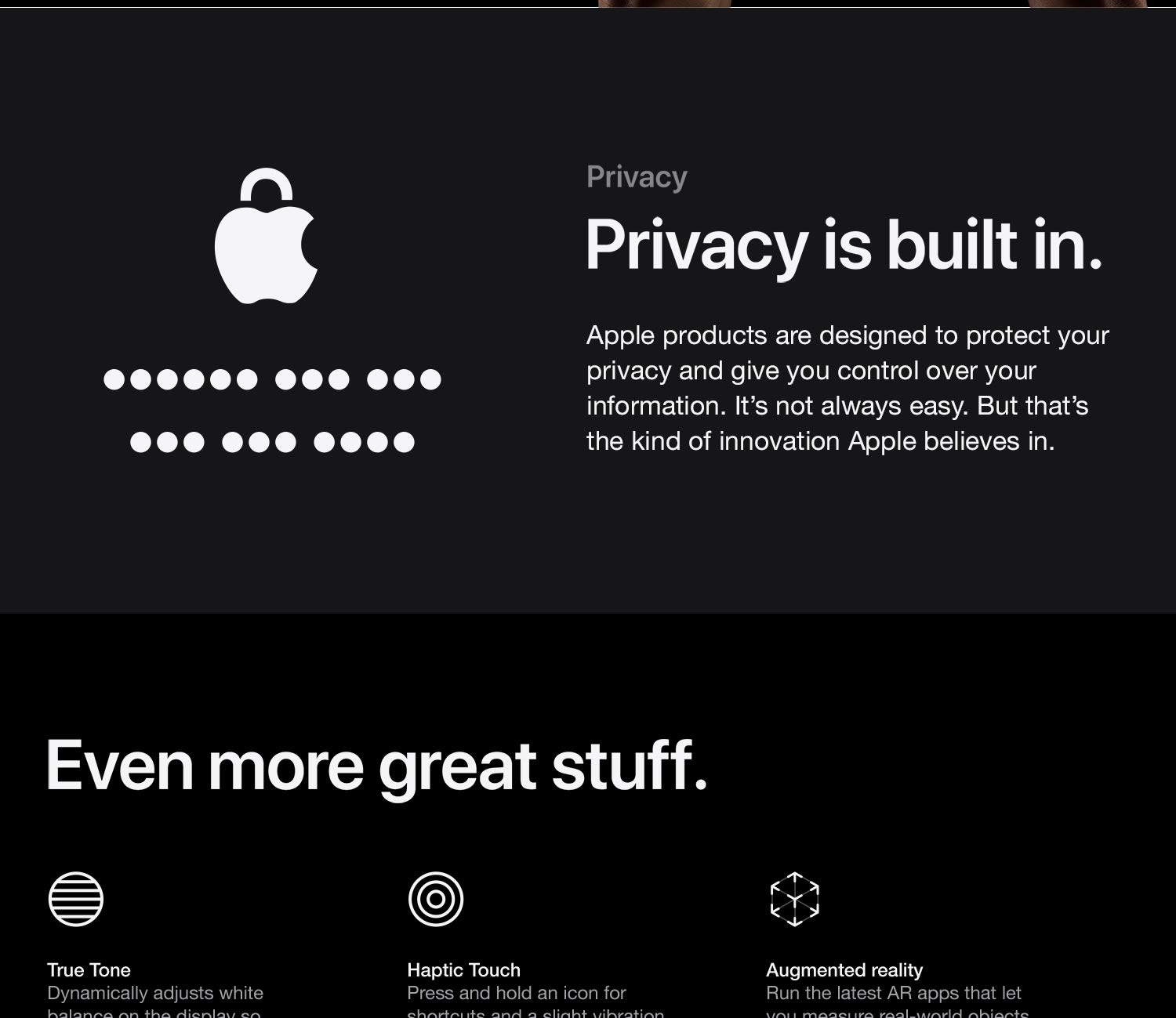 Privacy is built in. Apple products are designed to protect your privacy and give you control over your information. It's not always easy. But that's the kind of innovation Apple believes in.